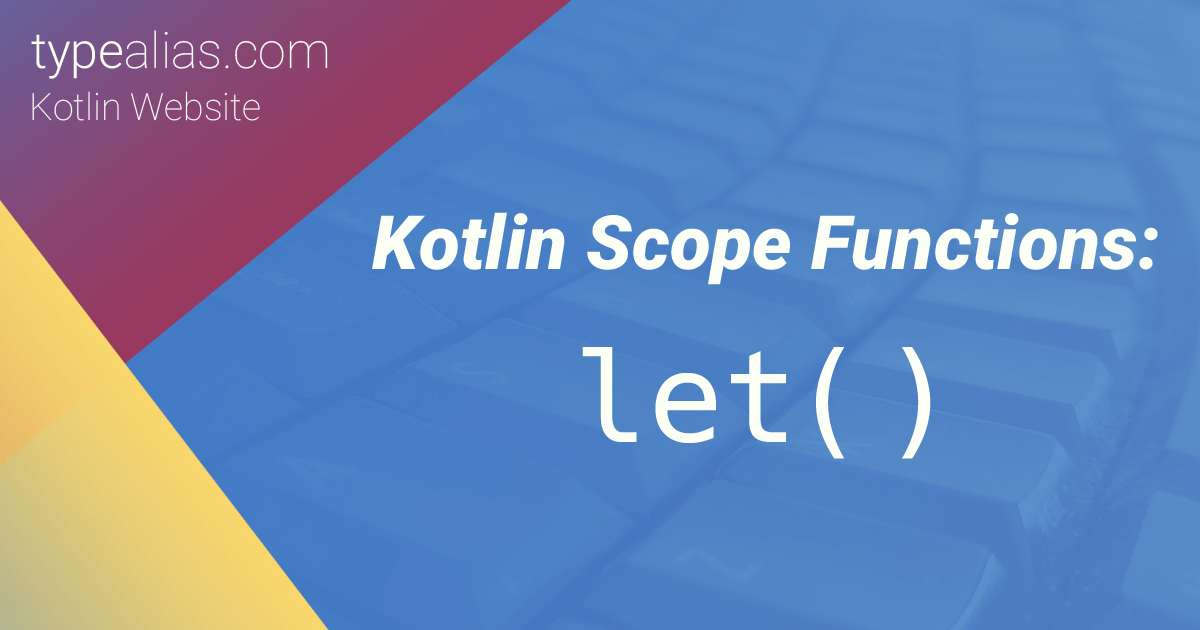let() (scope function) - Dave Leeds on Kotlin