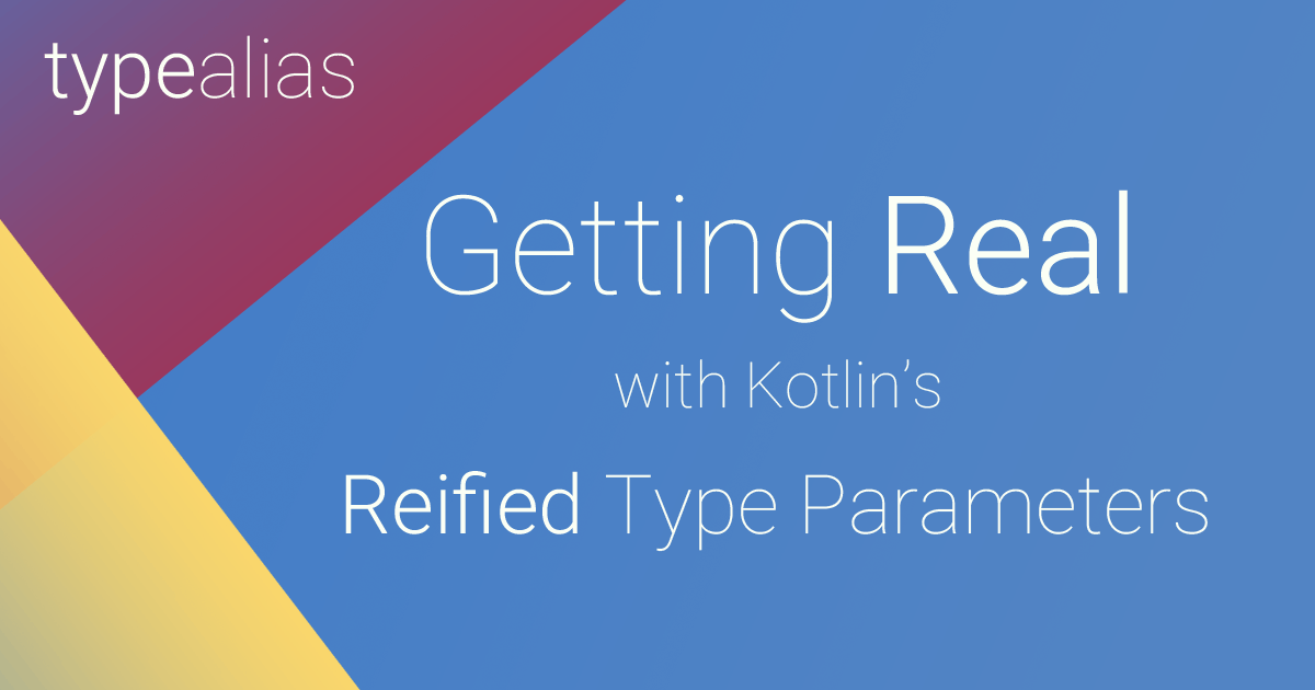 Getting Real with Kotlin's Reified Type Parameters - Dave Leeds on